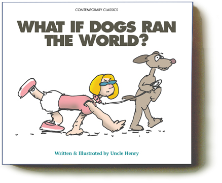 What If Dogs Ran The World?